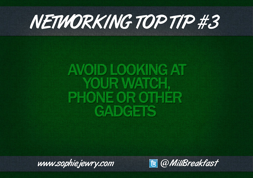Networking Top Tip #3 – Avoid Looking At Your Watch, Phone Or Other Gadgets