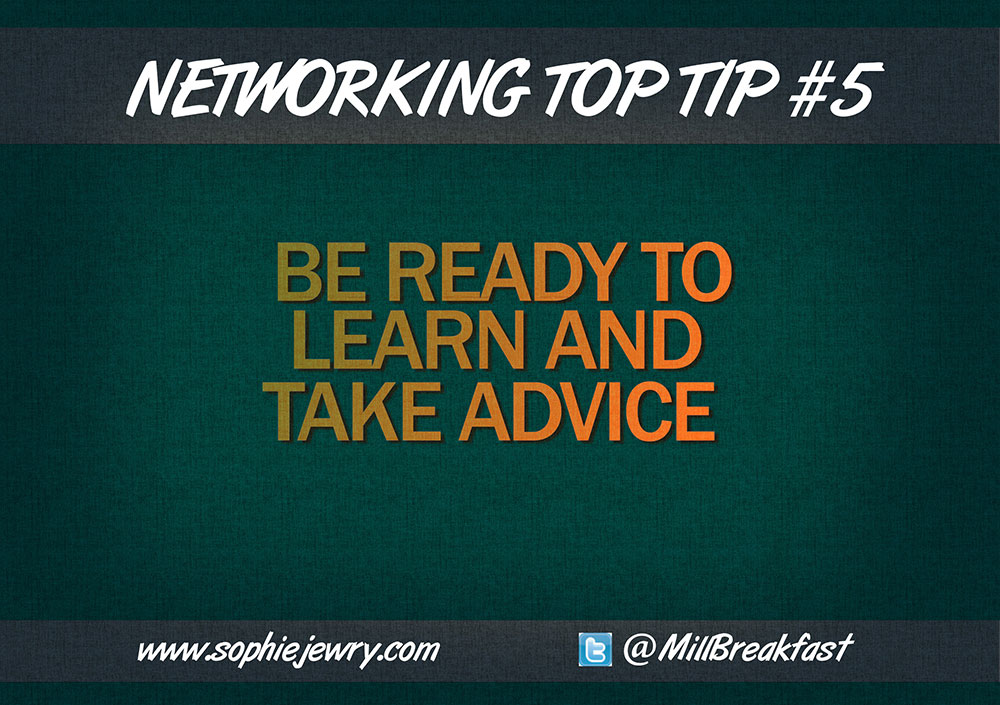 Networking Top Tip #5 – Be Ready To Learn And Take Advice