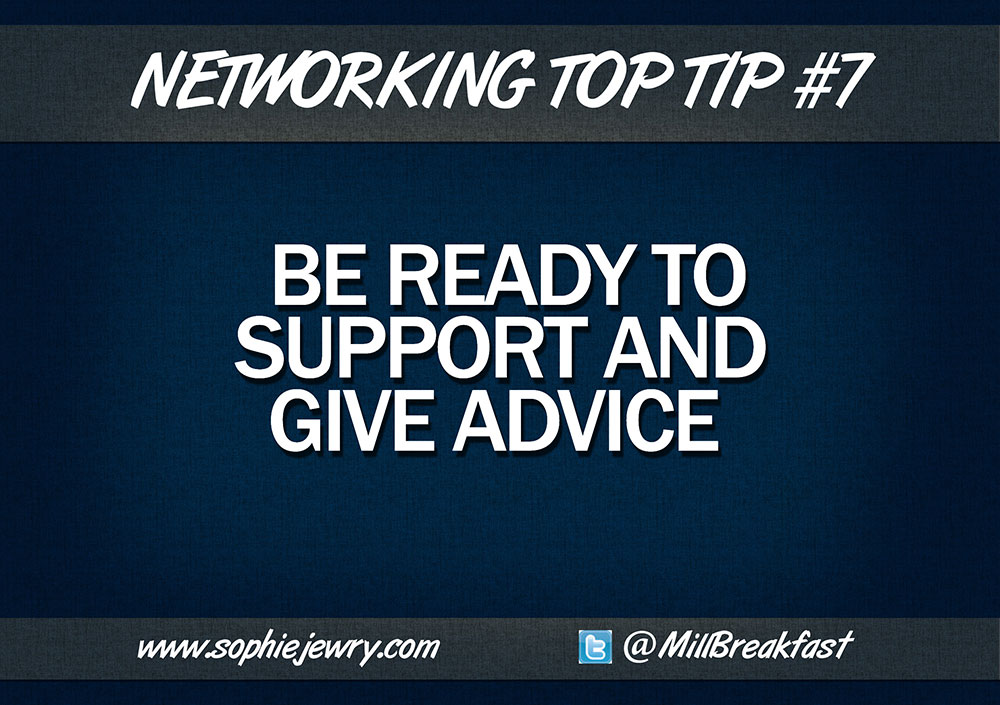 Networking Top Tip #7 – Be Ready To Support And Give Advice