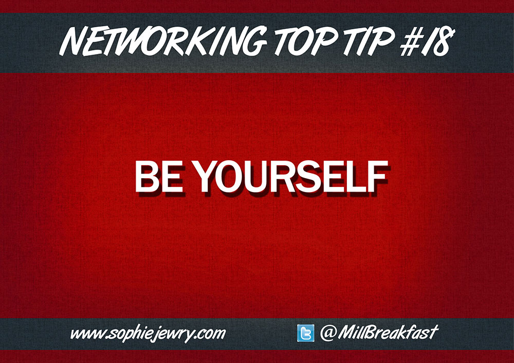 Networking Top Tip #18 – Be Yourself
