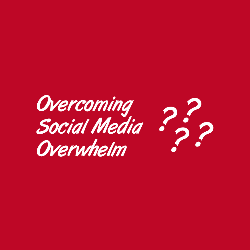 Overcoming Social Media Overwhelm